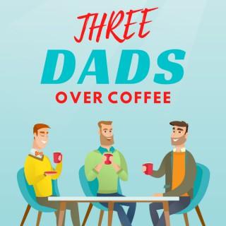Three Dads Over Coffee