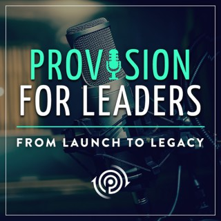 Provision For Leaders | from Launch to Legacy