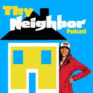 The Thy Neighbor Podcast