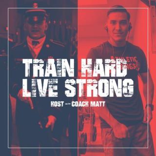 Train Hard Live Strong
