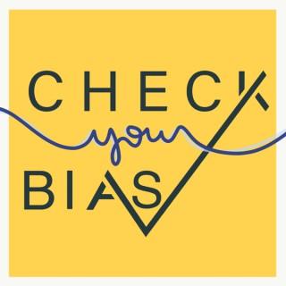 Check Your Bias