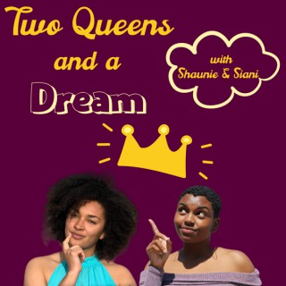 Two Queens and a Dream