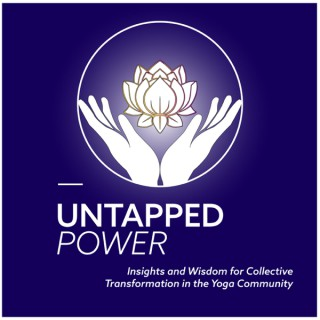 Untapped Power: Insights and Wisdom for Collective Transformation in the Yoga Community