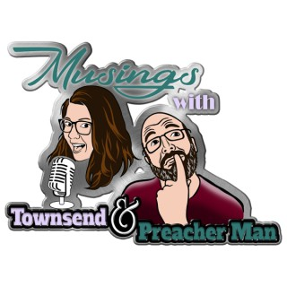 Musings with Townsend and Preacher Man