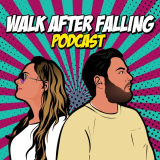 Walk After Falling Podcast
