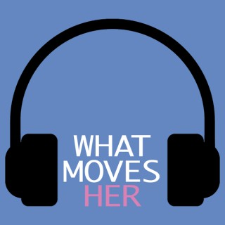 What Moves Her Podcast