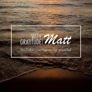 With Gratitude, Matt