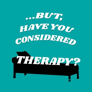 ...But, Have You Considered Therapy?