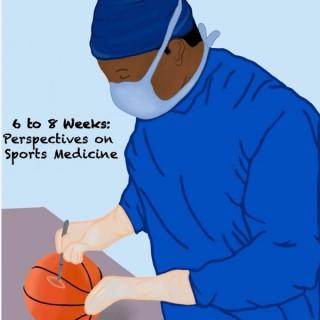 6-8 Weeks: Perspectives on Sports Medicine