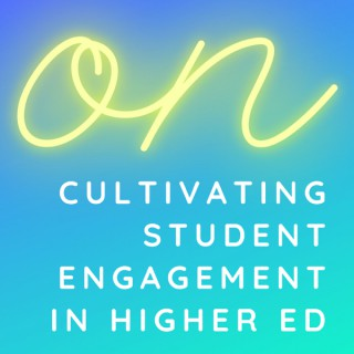 ON Cultivating Student Engagement in Higher Ed