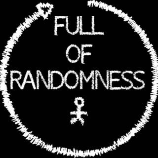FULL OF RANDOMNESS PODCAST