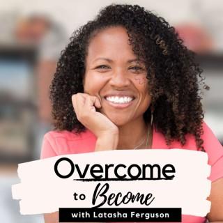 Overcome to Become