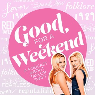 Good for a Weekend: A Taylor Swift Podcast