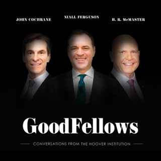 GoodFellows: Conversations from the Hoover Institution