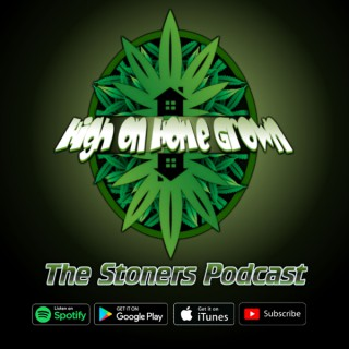 High on Home Grown, The Stoners Podcast