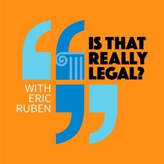 Is that really legal? with Eric Ruben