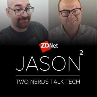 Jason Squared: Two Nerds Talk Tech