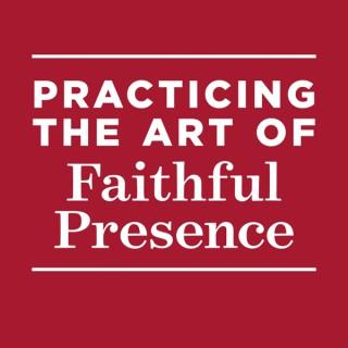 Practicing The Art Of Faithful Presence