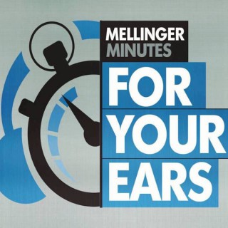 Mellinger Minutes For Your Ears