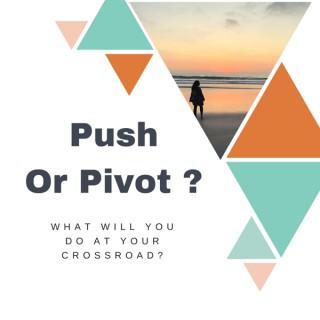 Push or Pivot