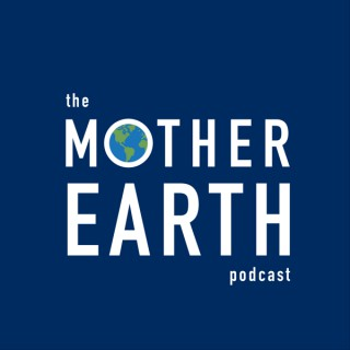 Mother Earth Podcast