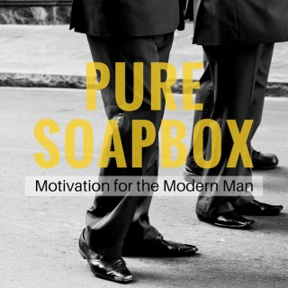 PURE SOAPBOX: Motivation for the Modern Man