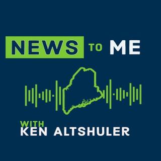 News to ME with Ken Altshuler