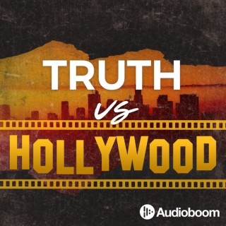 Truth vs Hollywood