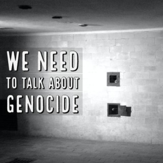 We Need To Talk About Genocide