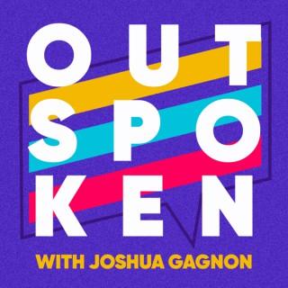 Outspoken with Joshua Gagnon