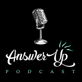 Answer Up Podcast