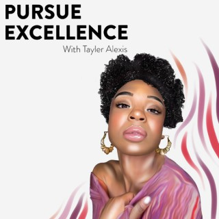 Pursue Excellence with Tayler Alexis