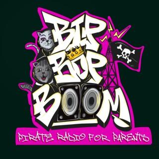 BIP BOP BOOM. PIRATE RADIO FOR PARENTS.