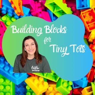 Building Blocks for Tiny Tots