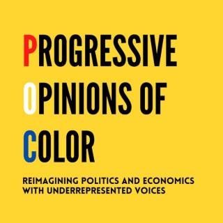 Progressive Opinions of Color (POC Podcast) - Politics and Economics with Underrepresented Voices
