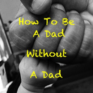 Dad Without A Dad