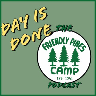 Day is Done: The Friendly Pines Camp Podcast