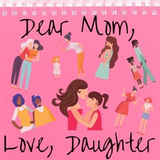 Dear Mom, Love Daughter