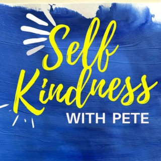 Self Kindness with Pete
