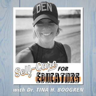 Self-Care for Educators with Dr. Tina H. Boogren