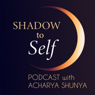 Shadow to Self with Acharya Shunya