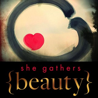 She Gathers Beauty | Living Your Wildly Naked Truth