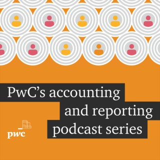 PwC's accounting and financial reporting podcast