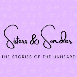 Sisters and Sonder: The Stories of Unheard