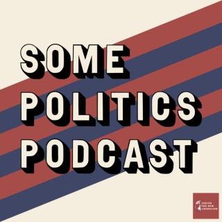 Some Politics Podcast
