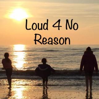 Loud 4 No Reason