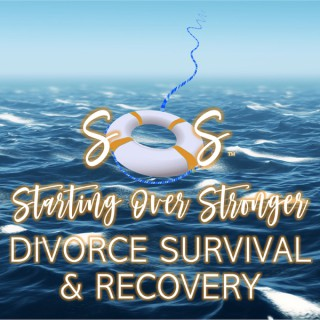 Starting Over Stronger | Divorce Survival and Recovery