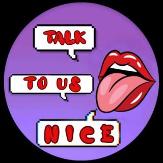 Talk To Us Nice