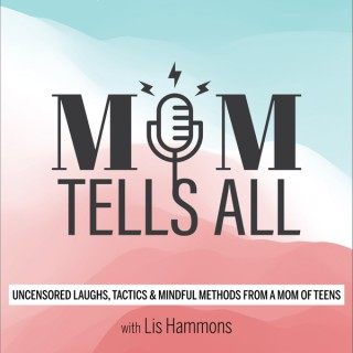 Mom Tells All - Uncensored laughs, tactics, and mindful methods from a mom of teens!