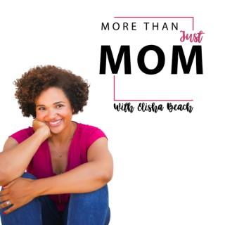 More Than Just Mom With Elisha Beach